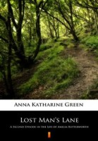 Lost Mans Lane. A Second Episode in the Life of Amelia Butterworth